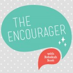 Encourager podcast, rebekah