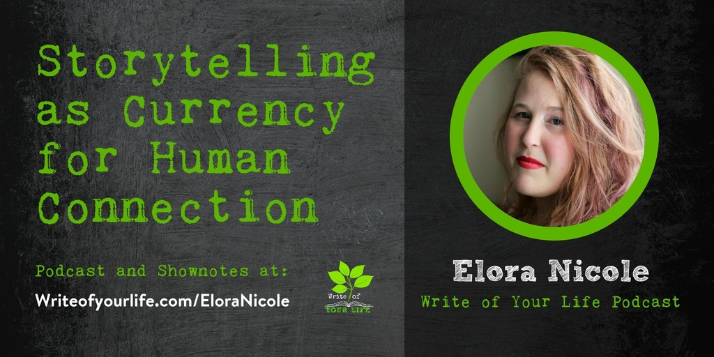 Storytelling as currency for human connection, elora nicole, writing down the bones