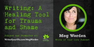 Meg Worden, healing power of writing for trauma and shame