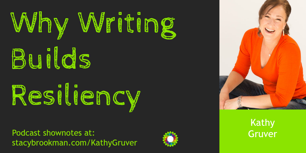 Kathy Gruver Writing Builds Resiliency