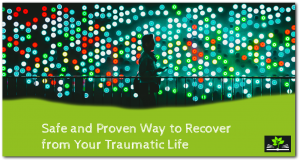 Safe and proven way to recover from traumatic life