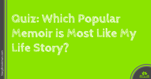 Quiz- Which Popular Memoir is Most Like My Life Story-