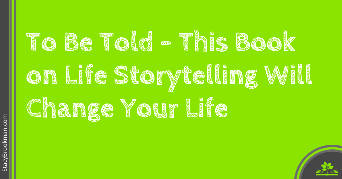 To Be Told: This Book on Life Storytelling Will Change Your Life