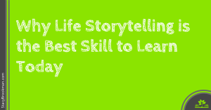 Why Life Storytelling is the Best Skill to Learn Today