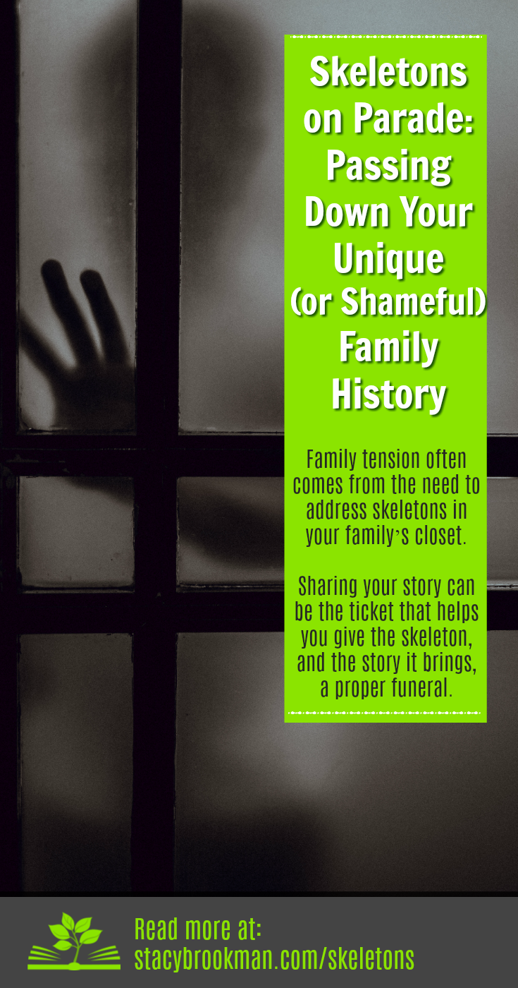 Family tension often comes from the need to address skeletons in your family's closet. If you want to move forward, you need to evict that skeleton. Sharing your story can be the ticket that helps you give the skeleton, and the story it brings, a proper funeral.