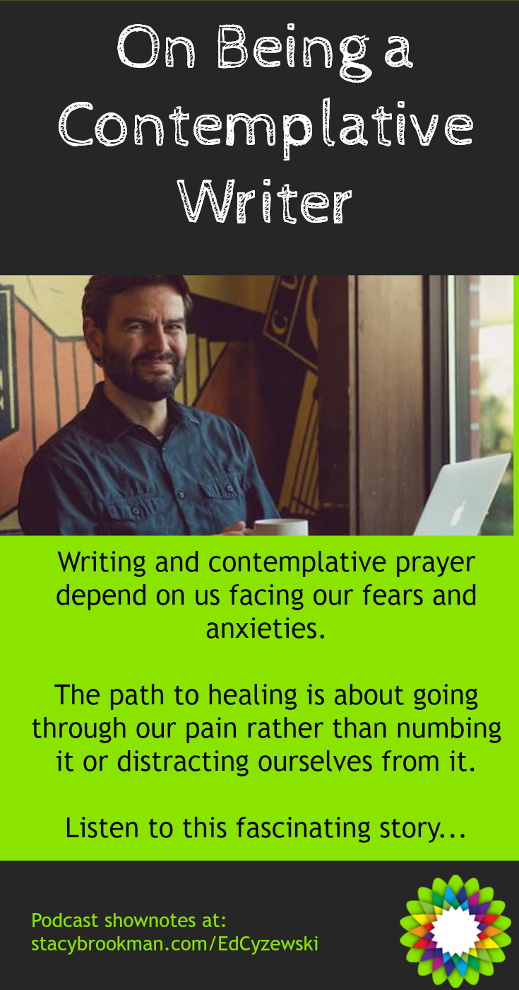 Both writing and the Christian tradition of contemplative prayer depend on us facing our fears and anxieties, and the path to healing is about going through our pain rather than numbing it or distracting ourselves from it.
