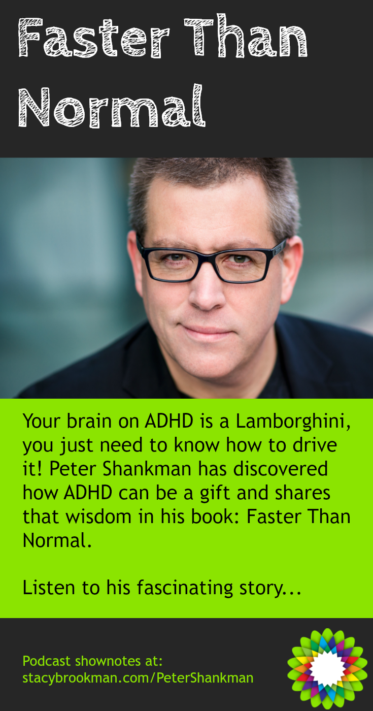 Your brain on ADHD is a Lamborghini, you just need to know how to drive it! Peter Shankman has discovered how ADHD can be a gift and shares that wisdom in his book: Faster Than Normal.