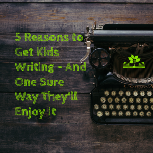 5 Reasons to Get Kids Writing