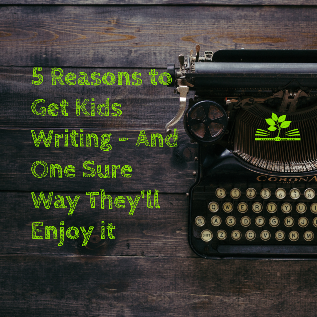 5 Reasons to Get Kids Writing …And One Sure Way For Them To Enjoy It!