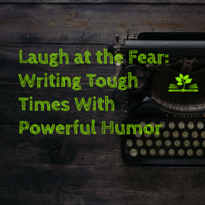 Laugh at the Fear_ Writing Tough Times With Powerful Humor