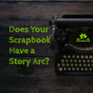 Does Your Scrapbook Have a Story Arc?