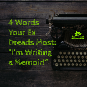 4 Words Your Ex Dreads Most Im Writing a Memoir