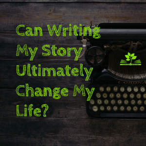 can writing my story change my life