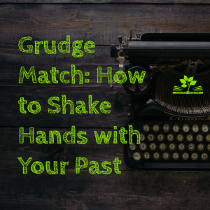grudge match shake hands with your past