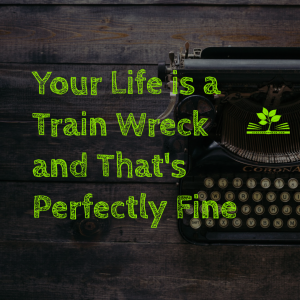 your life is a train wreck