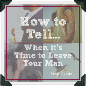 How to tell if it's time to leave your man