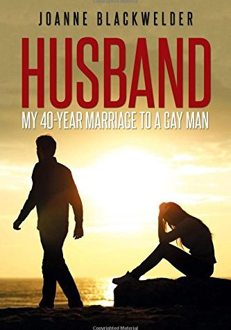 Blackwelder - Husband My 40 Year Marriage to a Gay Man